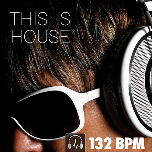 THIS IS HOUSE (132 BPM)